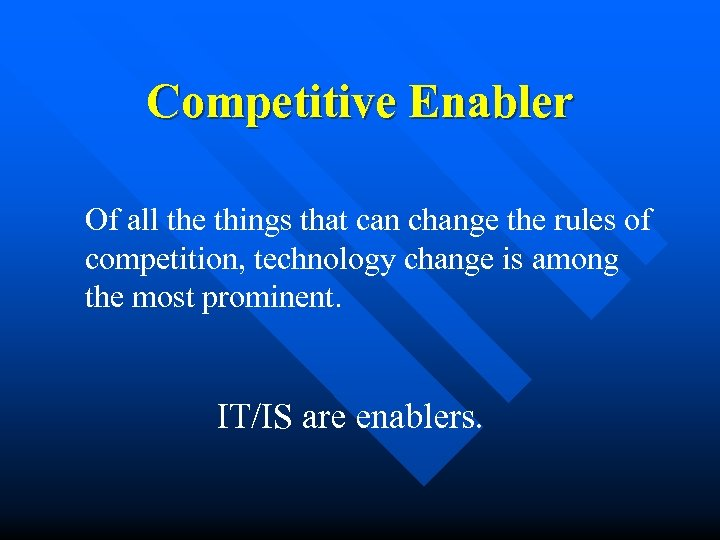 Competitive Enabler Of all the things that can change the rules of competition, technology