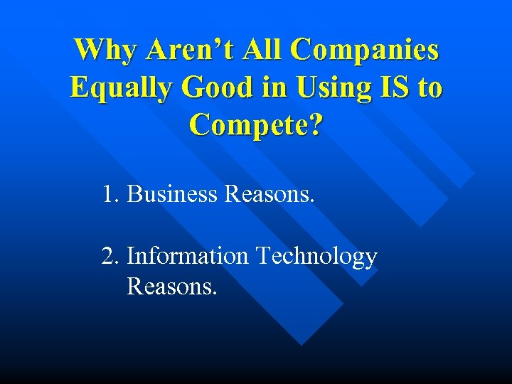 Why Aren't All Companies Equally Good in Using IS to Compete? 1. Business Reasons.