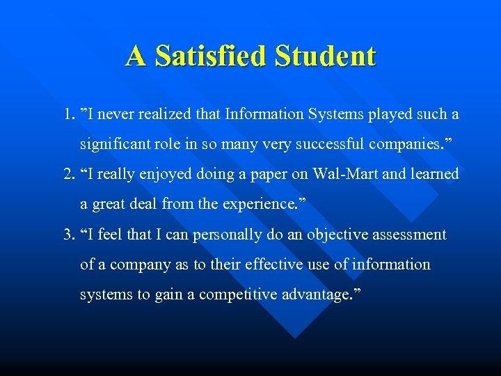 "A Satisfied Student 1. ""I never realized that Information Systems played such a significant"