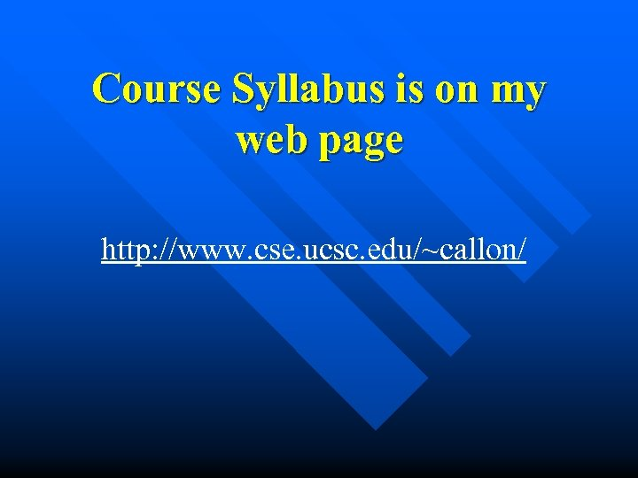 Course Syllabus is on my web page http: //www. cse. ucsc. edu/~callon/