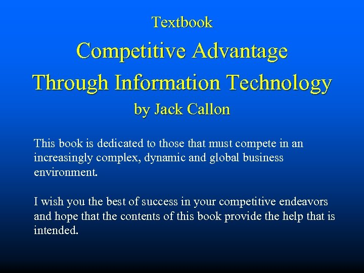 Textbook Competitive Advantage Through Information Technology by Jack Callon This book is dedicated to