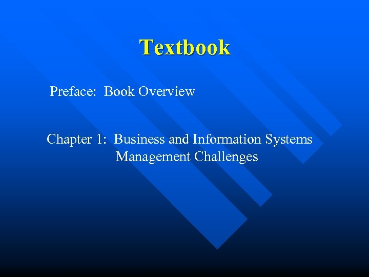 Textbook Preface: Book Overview Chapter 1: Business and Information Systems Management Challenges