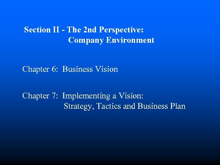 Section II - The 2 nd Perspective: Company Environment Chapter 6: Business Vision Chapter