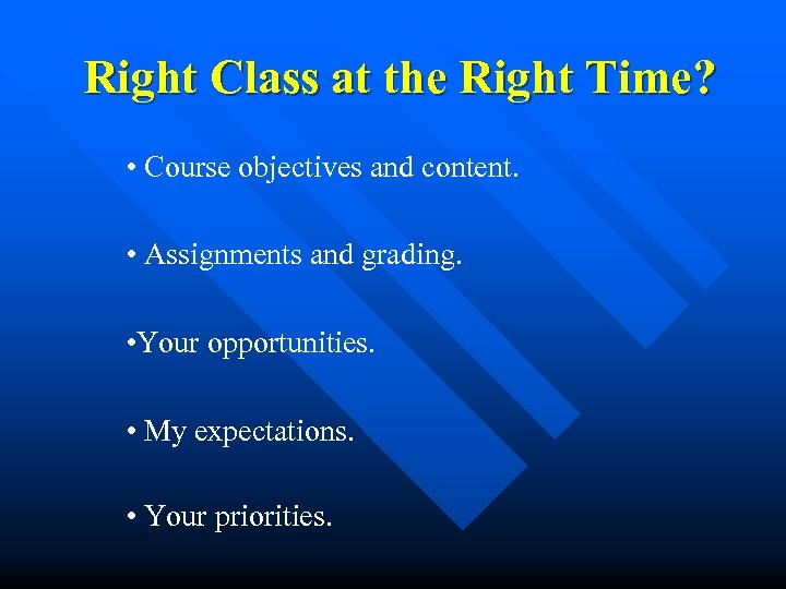 Right Class at the Right Time? • Course objectives and content. • Assignments and