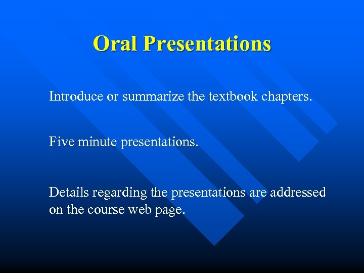 Oral Presentations Introduce or summarize the textbook chapters. Five minute presentations. Details regarding the