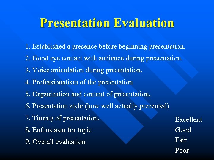 Presentation Evaluation 1. Established a presence before beginning presentation. 2. Good eye contact with