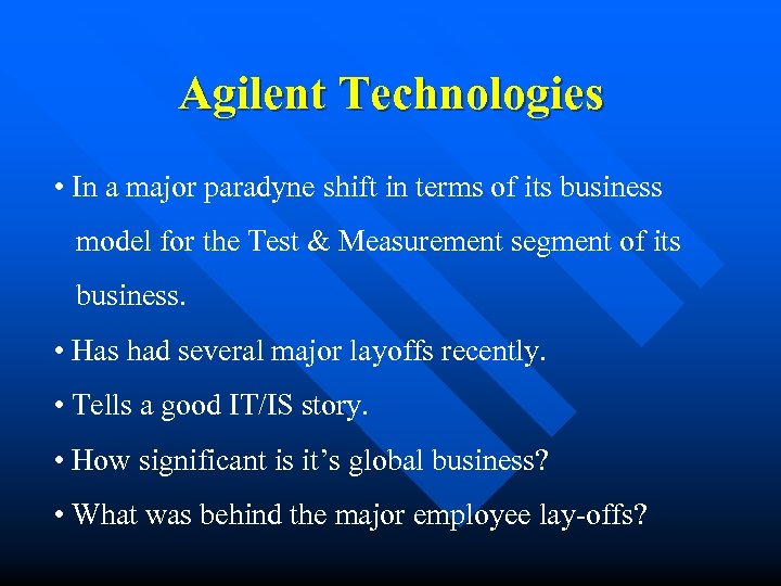 Agilent Technologies • In a major paradyne shift in terms of its business model