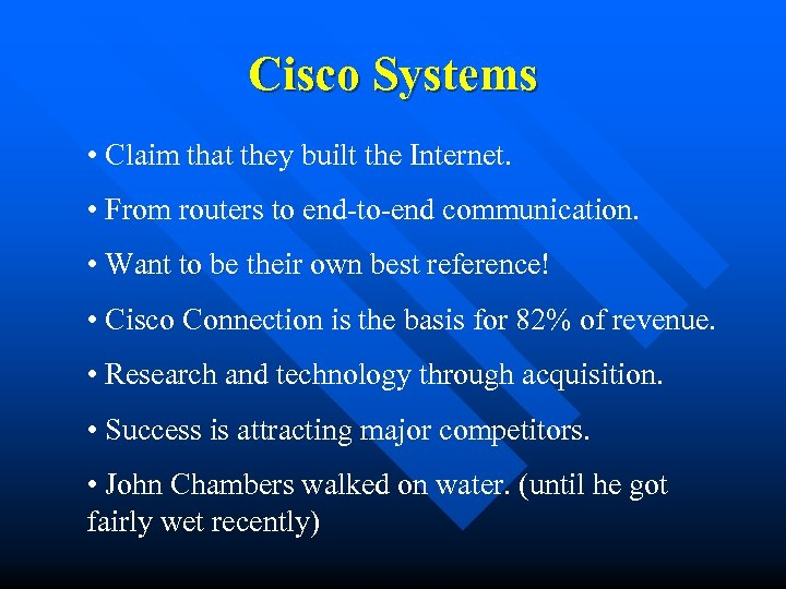 Cisco Systems • Claim that they built the Internet. • From routers to end-to-end