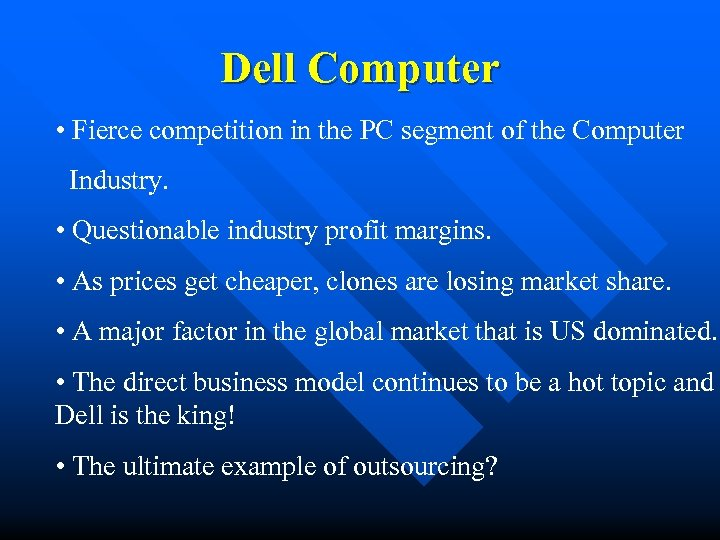 Dell Computer • Fierce competition in the PC segment of the Computer Industry. •
