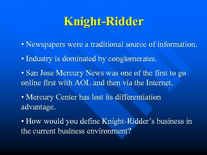 Knight-Ridder • Newspapers were a traditional source of information. • Industry is dominated by