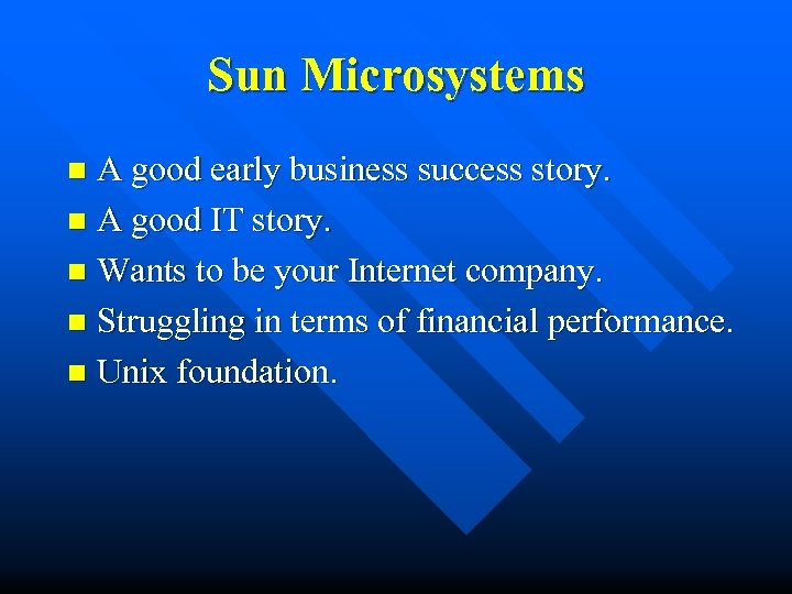 Sun Microsystems A good early business success story. n A good IT story. n