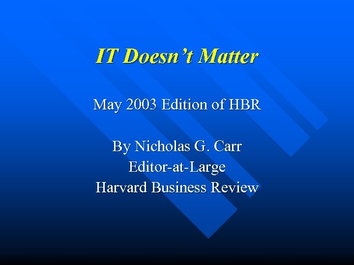 IT Doesn't Matter May 2003 Edition of HBR By Nicholas G. Carr Editor-at-Large Harvard