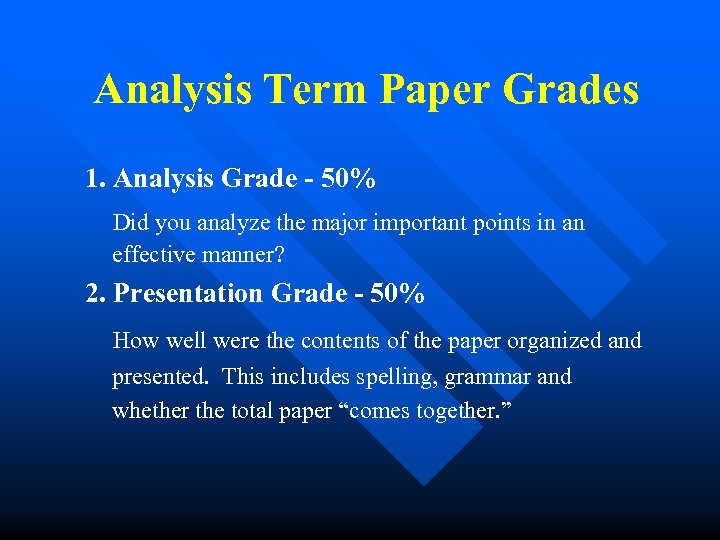 Analysis Term Paper Grades 1. Analysis Grade - 50% Did you analyze the major