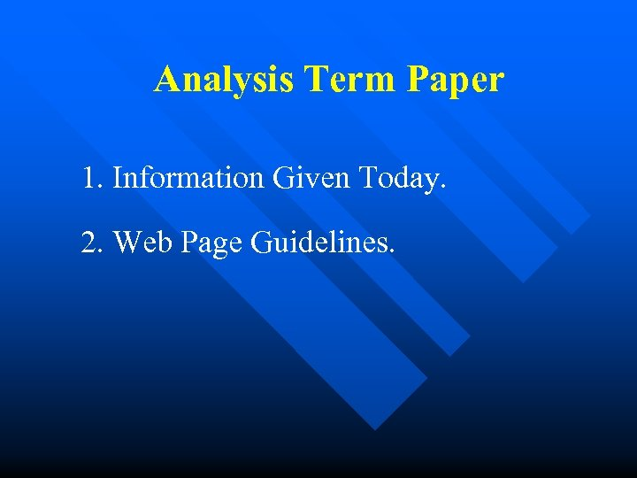 Analysis Term Paper 1. Information Given Today. 2. Web Page Guidelines.