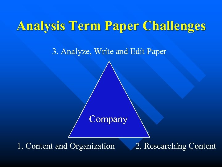 Analysis Term Paper Challenges 3. Analyze, Write and Edit Paper Company 1. Content and