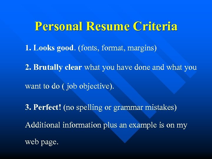 Personal Resume Criteria 1. Looks good. (fonts, format, margins) 2. Brutally clear what you