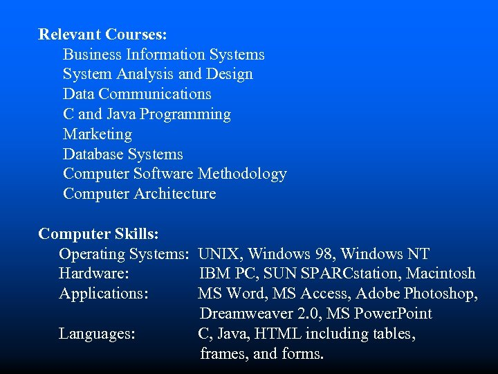 Relevant Courses: Business Information Systems System Analysis and Design Data Communications C and Java