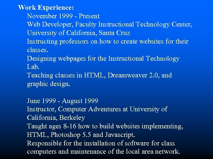 Work Experience: November 1999 - Present Web Developer, Faculty Instructional Technology Center, University of