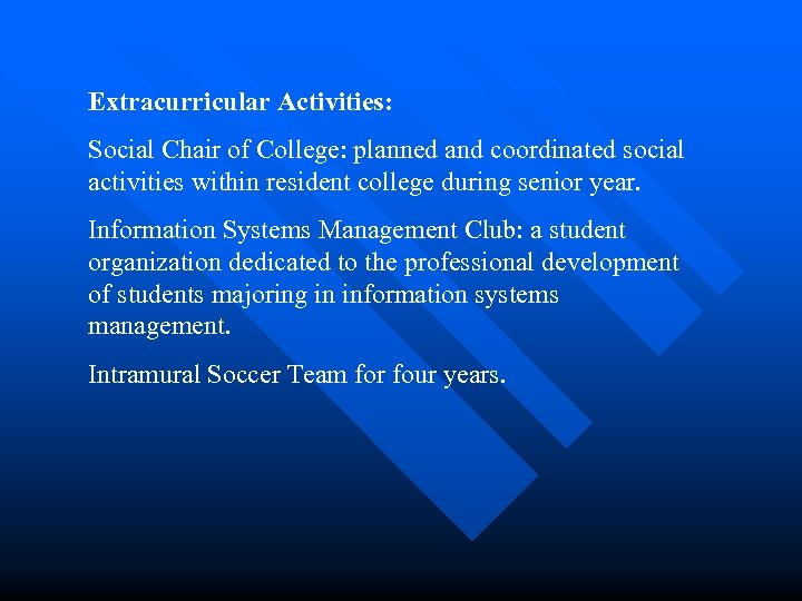 Extracurricular Activities: Social Chair of College: planned and coordinated social activities within resident college
