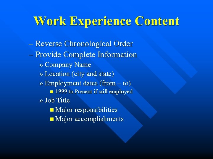 Work Experience Content – Reverse Chronological Order – Provide Complete Information » Company Name