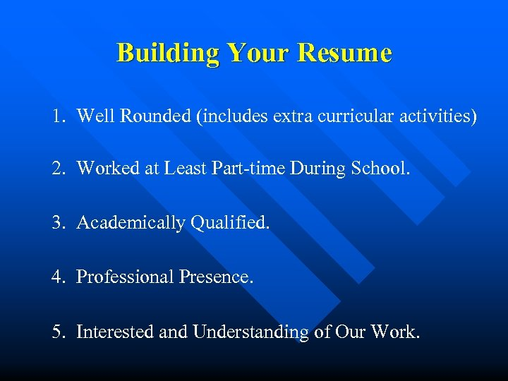Building Your Resume 1. Well Rounded (includes extra curricular activities) 2. Worked at Least