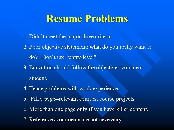 Resume Problems 1. Didn't meet the major three criteria. 2. Poor objective statement: what