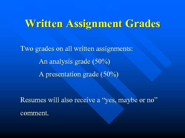 Written Assignment Grades Two grades on all written assignments: An analysis grade (50%) A
