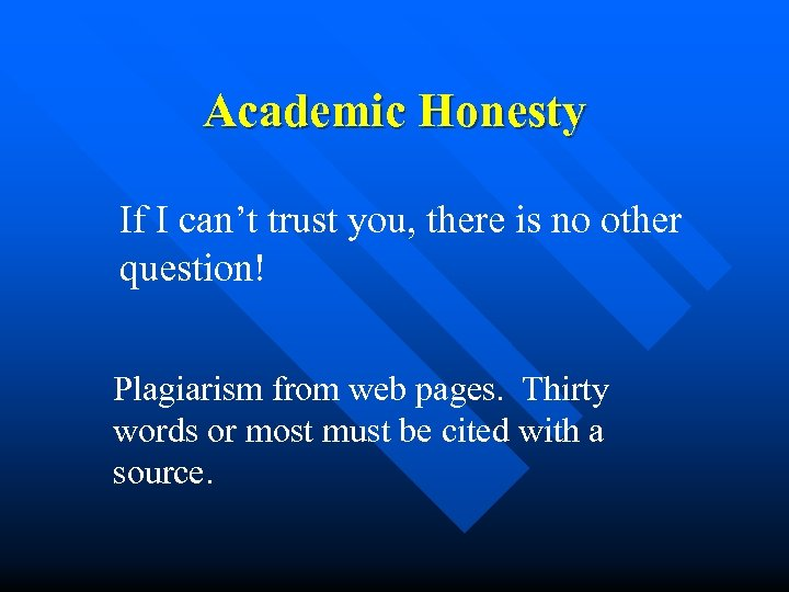 Academic Honesty If I can't trust you, there is no other question! Plagiarism from