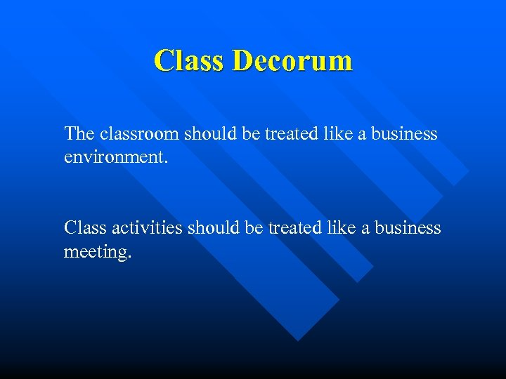 Class Decorum The classroom should be treated like a business environment. Class activities should