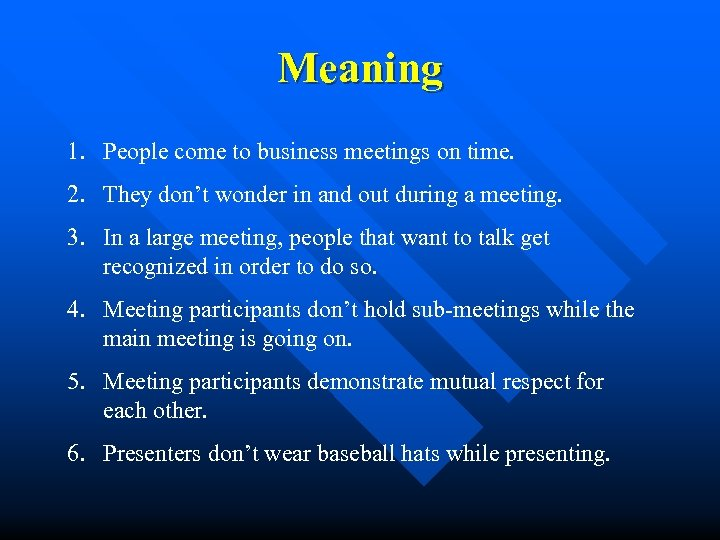 Meaning 1. People come to business meetings on time. 2. They don't wonder in