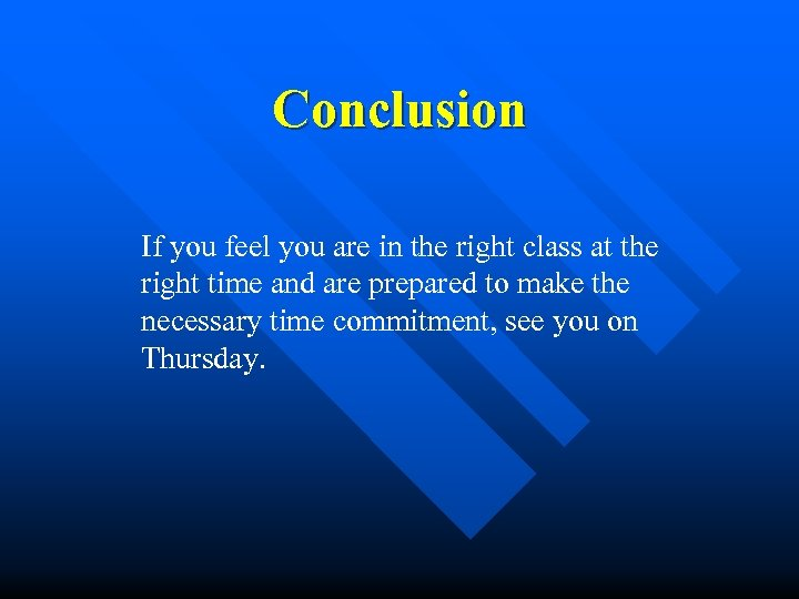 Conclusion If you feel you are in the right class at the right time