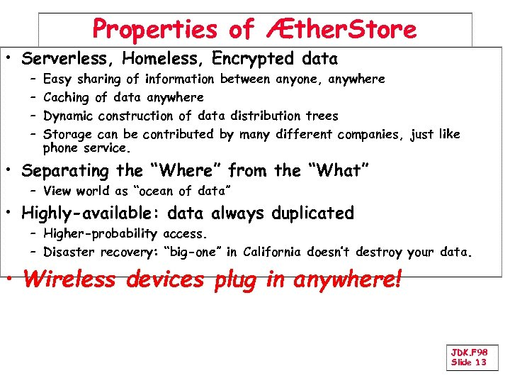Properties of Æther. Store • Serverless, Homeless, Encrypted data – – Easy sharing of