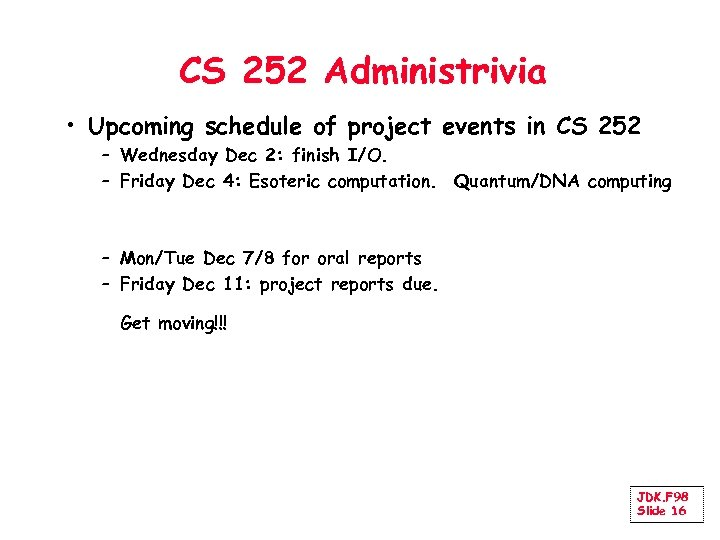 CS 252 Administrivia • Upcoming schedule of project events in CS 252 – Wednesday