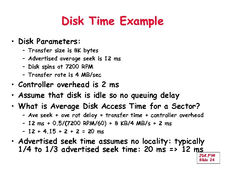 Disk Time Example • Disk Parameters: – – Transfer size is 8 K bytes