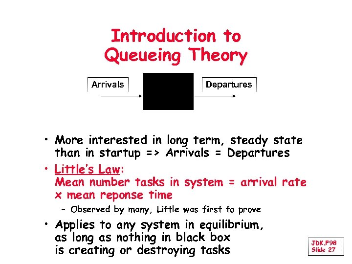 Introduction to Queueing Theory Arrivals Departures • More interested in long term, steady state