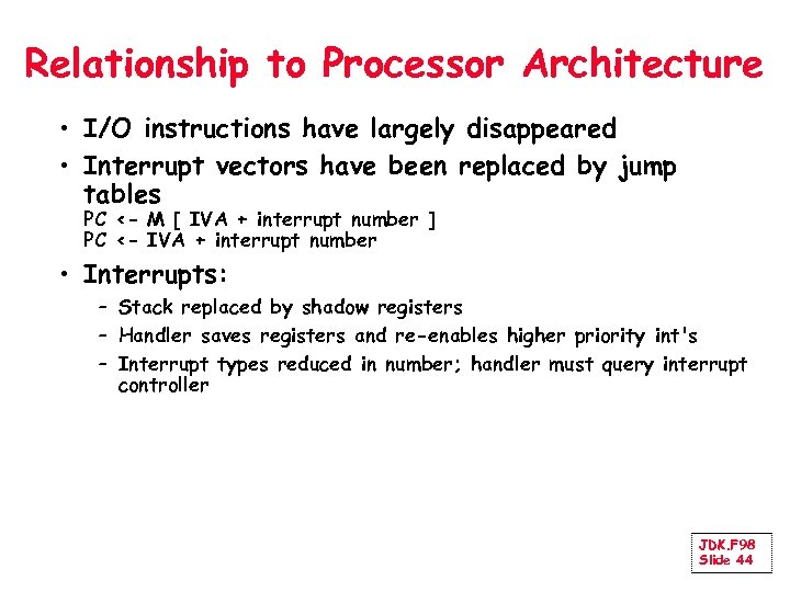 Relationship to Processor Architecture • I/O instructions have largely disappeared • Interrupt vectors have