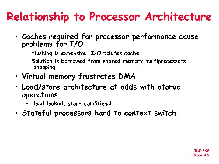 Relationship to Processor Architecture • Caches required for processor performance cause problems for I/O