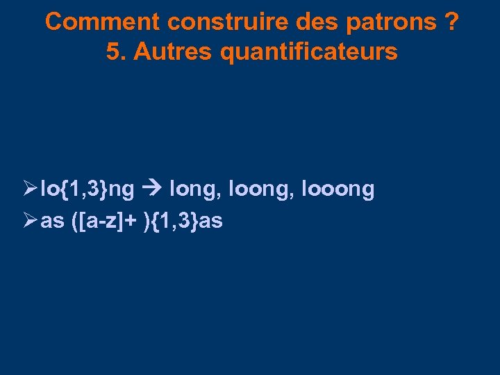 Comment construire des patrons ? 5. Autres quantificateurs lo{1, 3}ng long, looong as ([a-z]+