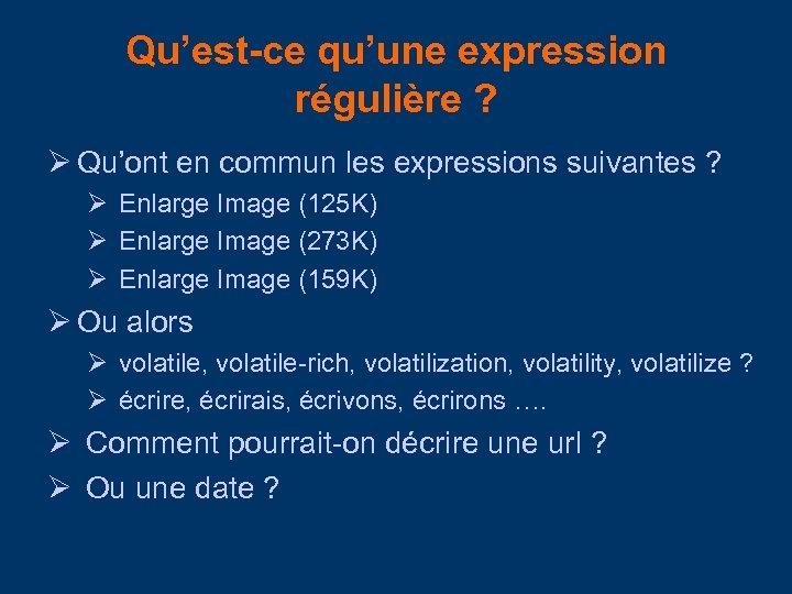 Qu'est-ce qu'une expression régulière ? Qu'ont en commun les expressions suivantes ? Enlarge Image