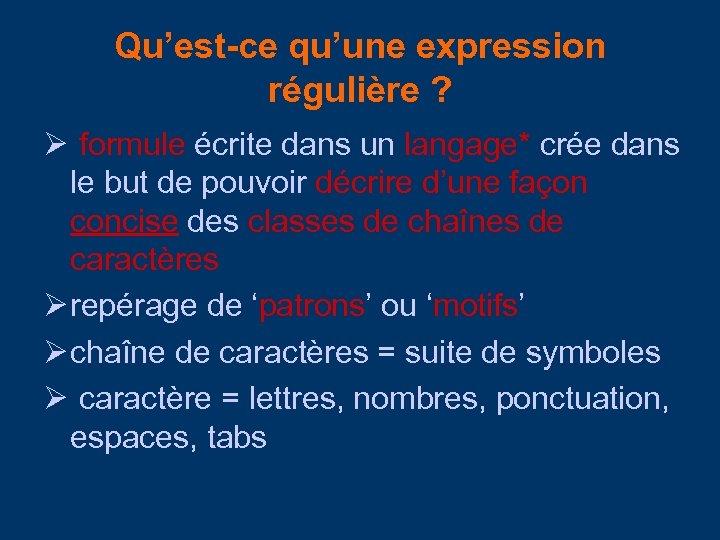 Qu'est-ce qu'une expression régulière ? formule écrite dans un langage* crée dans le but