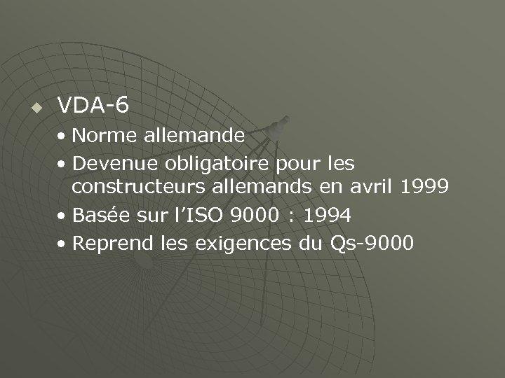 u VDA-6 • Norme allemande • Devenue obligatoire pour les constructeurs allemands en avril