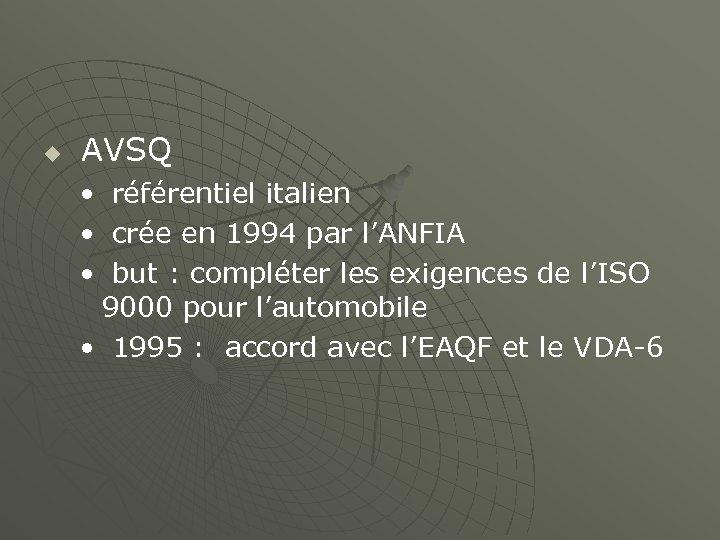 u AVSQ • référentiel italien • crée en 1994 par l'ANFIA • but :