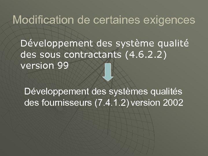 Modification de certaines exigences Développement des système qualité des sous contractants (4. 6. 2.