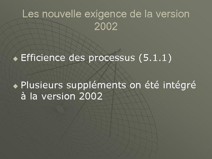 Les nouvelle exigence de la version 2002 u u Efficience des processus (5. 1.