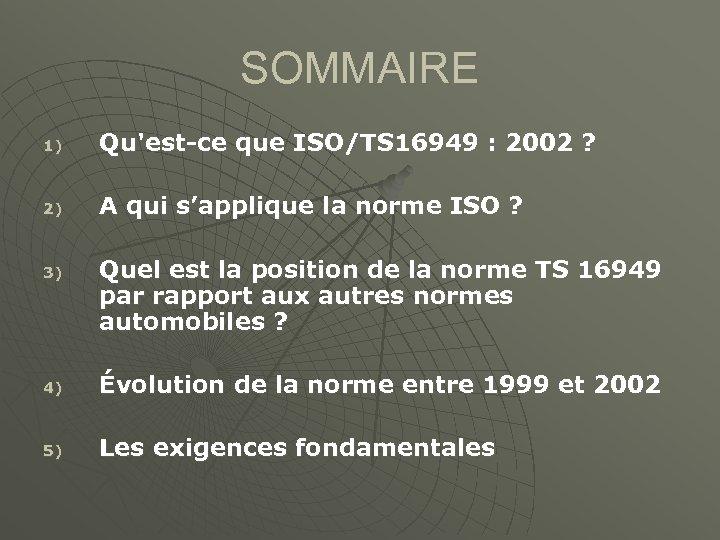 SOMMAIRE 1) Qu'est-ce que ISO/TS 16949 : 2002 ? 2) A qui s'applique la