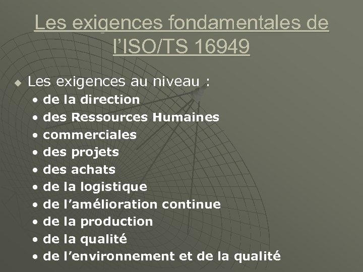 Les exigences fondamentales de l'ISO/TS 16949 u Les exigences au niveau : • •