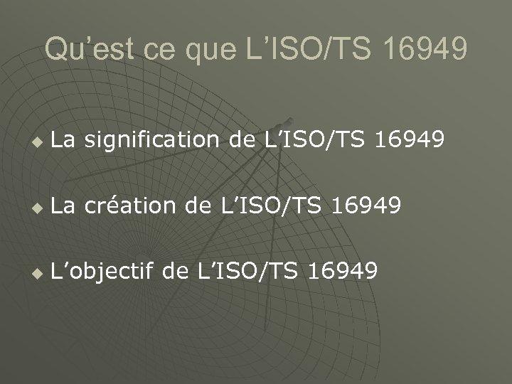 Qu'est ce que L'ISO/TS 16949 u La signification de L'ISO/TS 16949 u La création