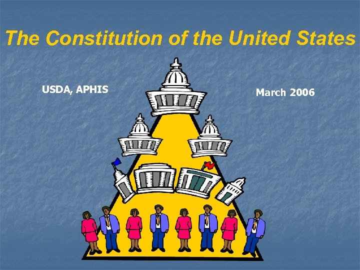 The Constitution of the United States USDA, APHIS March 2006