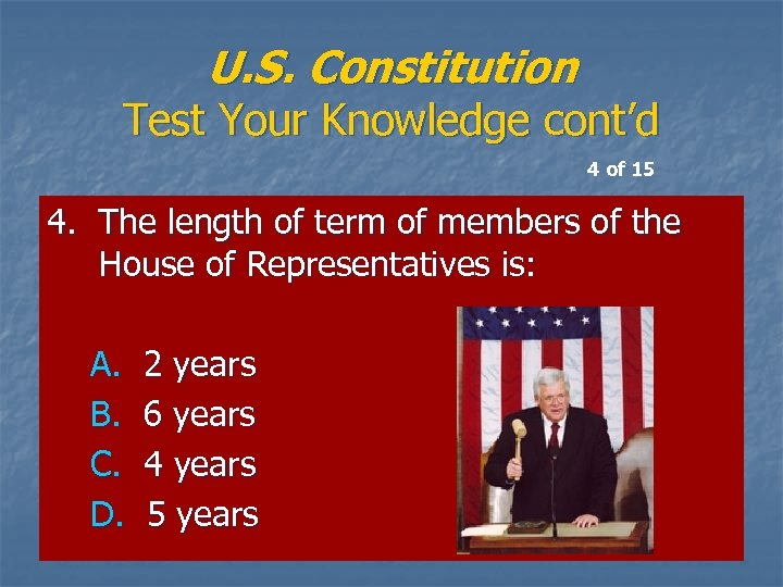 U. S. Constitution Test Your Knowledge cont'd 4 of 15 4. The length of