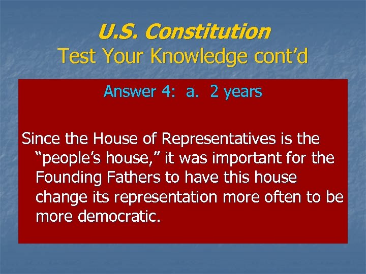 U. S. Constitution Test Your Knowledge cont'd Answer 4: a. 2 years Since the